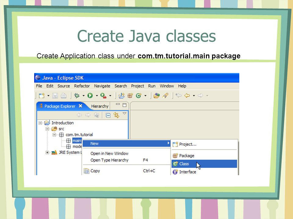 Create Java classes Create Application class under com.tm.tutorial.main package