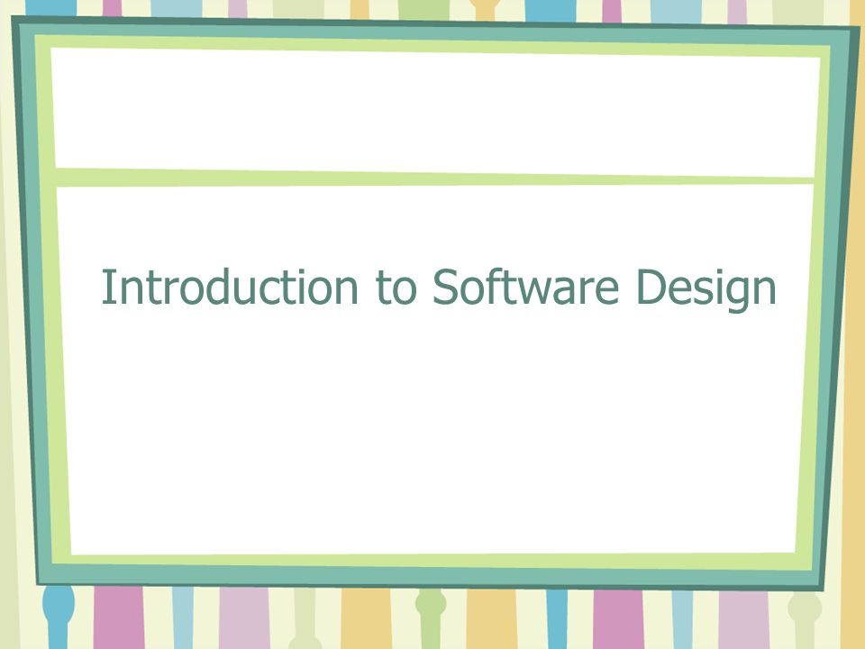 Introduction to Software Design