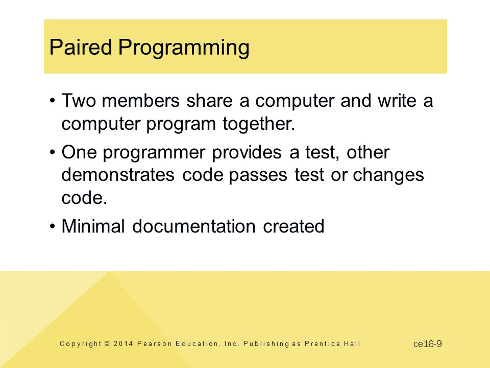 ce16-9 Paired Programming Two members share a computer and write a computer program together.