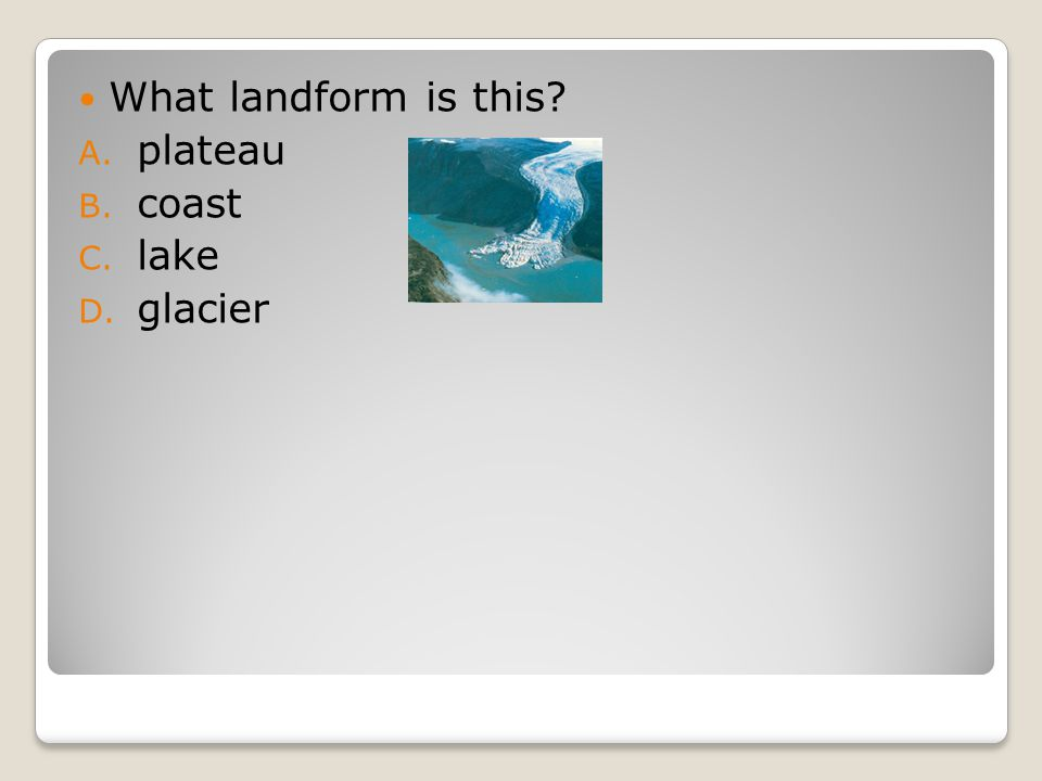 What landform is this A. plateau B. coast C. lake D. glacier