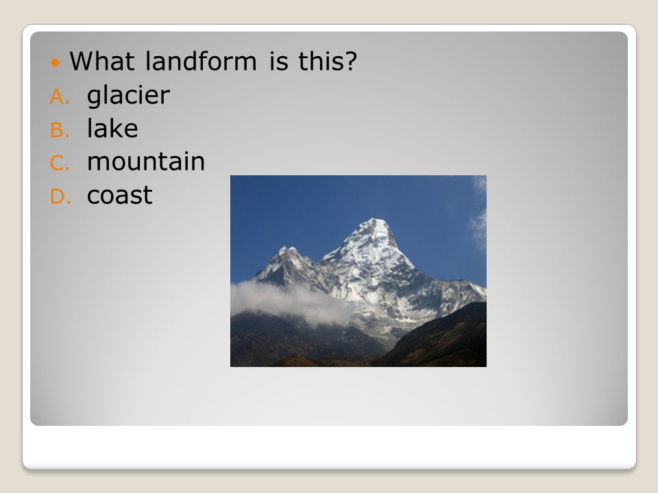 What landform is this A. glacier B. lake C. mountain D. coast