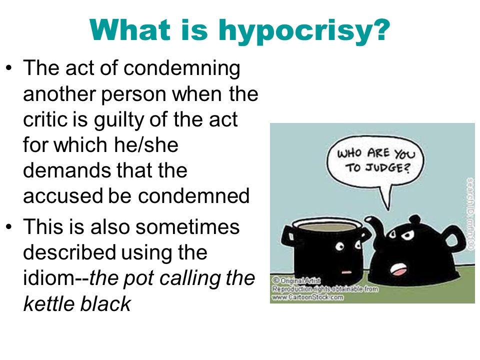 What is hypocrisy? The practice of professing beliefs, feelings, or virtues that one does not really hold or practice Saying you believe one thing but