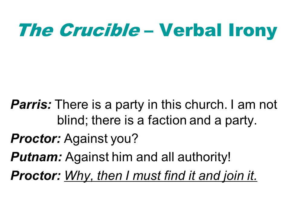The Crucible – Verbal Irony Parris: There is a party in this church.