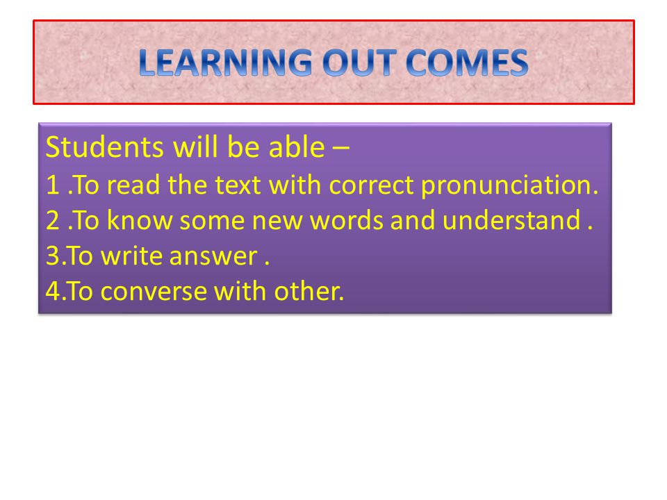 Students will be able – 1.To read the text with correct pronunciation.