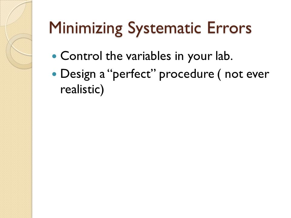 Minimizing Systematic Errors Control the variables in your lab.