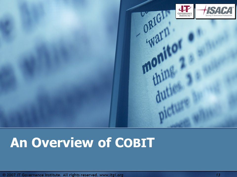  2007 IT Governance Institute. All rights reserved. www.itgi.org13 An Overview of C OBI T