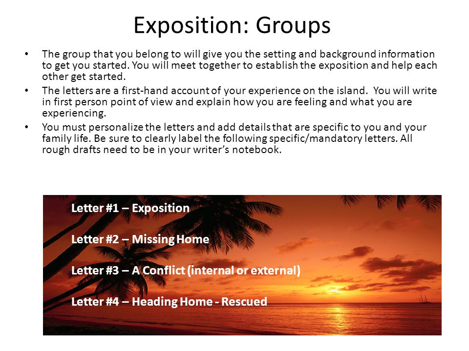 Exposition: Groups The group that you belong to will give you the setting and background information to get you started. You will meet together to est