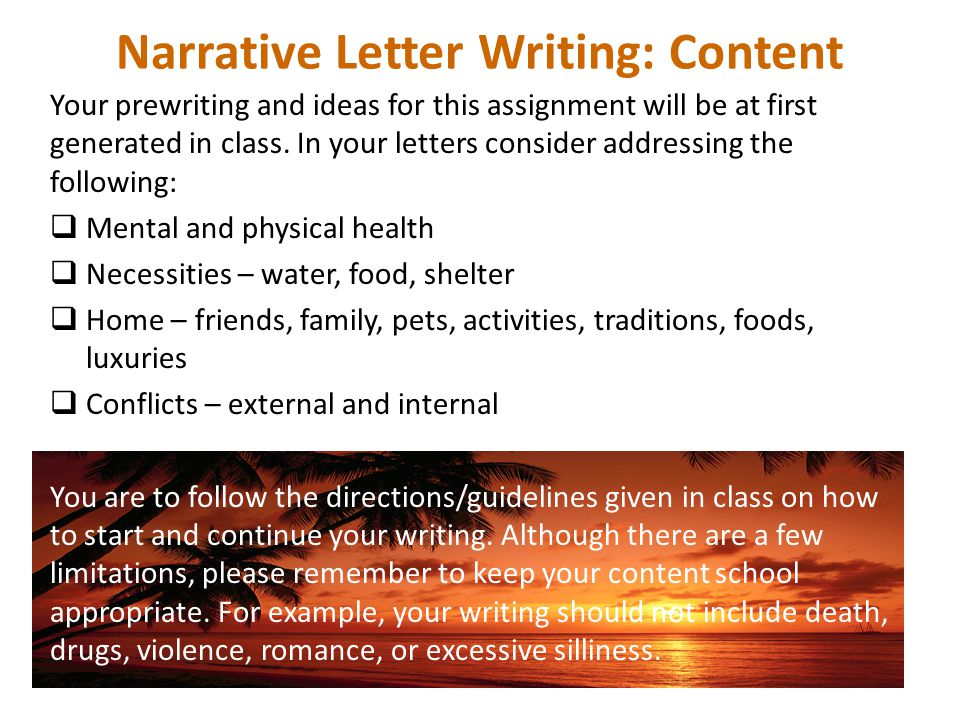 Narrative Letter Writing: Content Your prewriting and ideas for this assignment will be at first generated in class. In your letters consider addressi