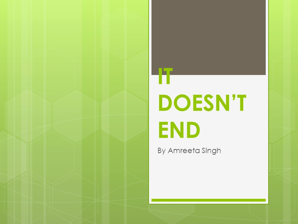 IT DOESN'T END By Amreeta Singh
