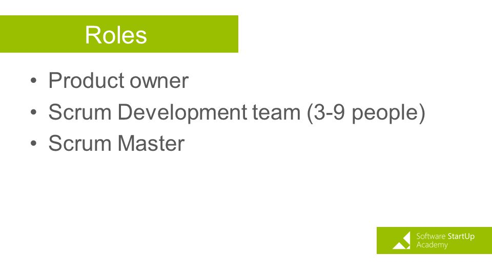 Roles Product owner Scrum Development team (3-9 people) Scrum Master