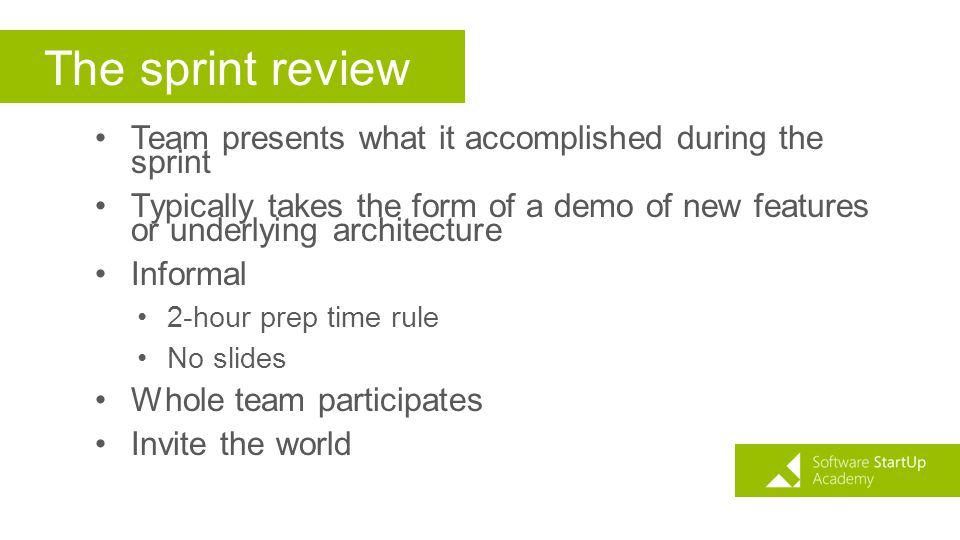 The sprint review Team presents what it accomplished during the sprint Typically takes the form of a demo of new features or underlying architecture I