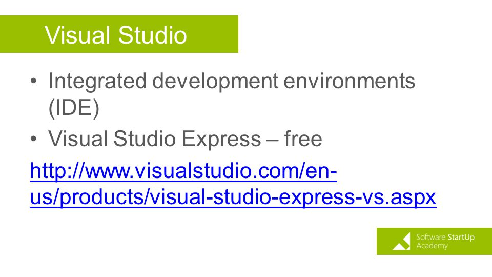 Visual Studio Integrated development environments (IDE) Visual Studio Express – free http://www.visualstudio.com/en- us/products/visual-studio-express