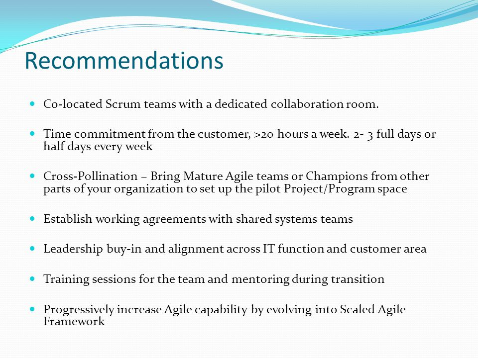 Recommendations Co-located Scrum teams with a dedicated collaboration room.