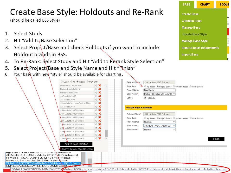 "Create Base Style: Holdouts and Re-Rank (should be called BSS Style) 1.Select Study 2.Hit ""Add to Base Selection"" 3.Select Project/Base and check Hold"