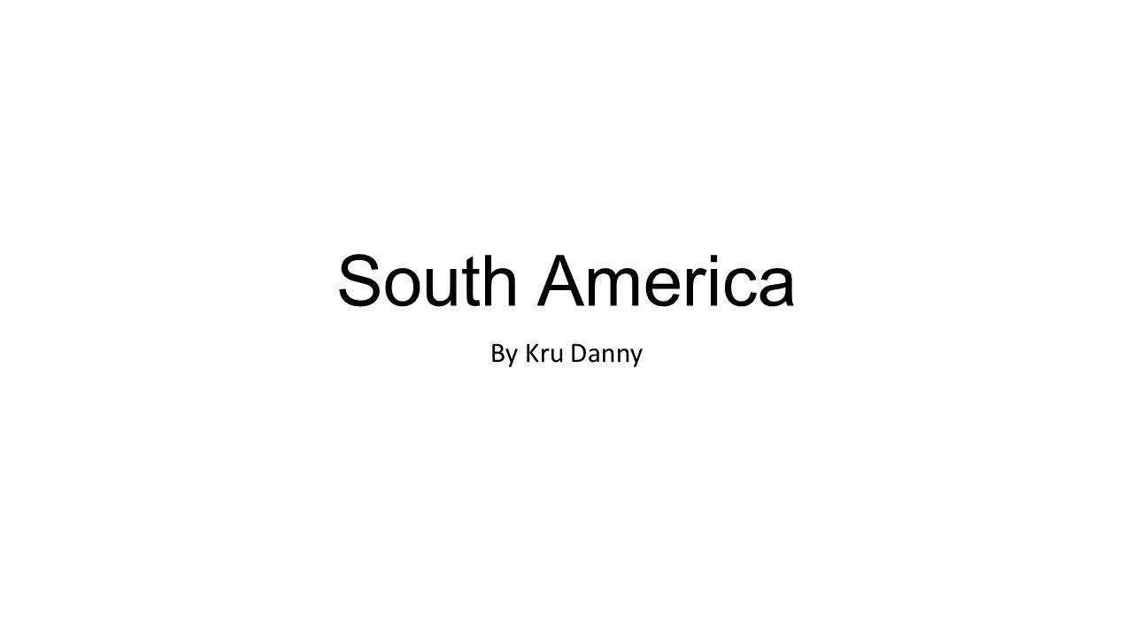 South America By Kru Danny