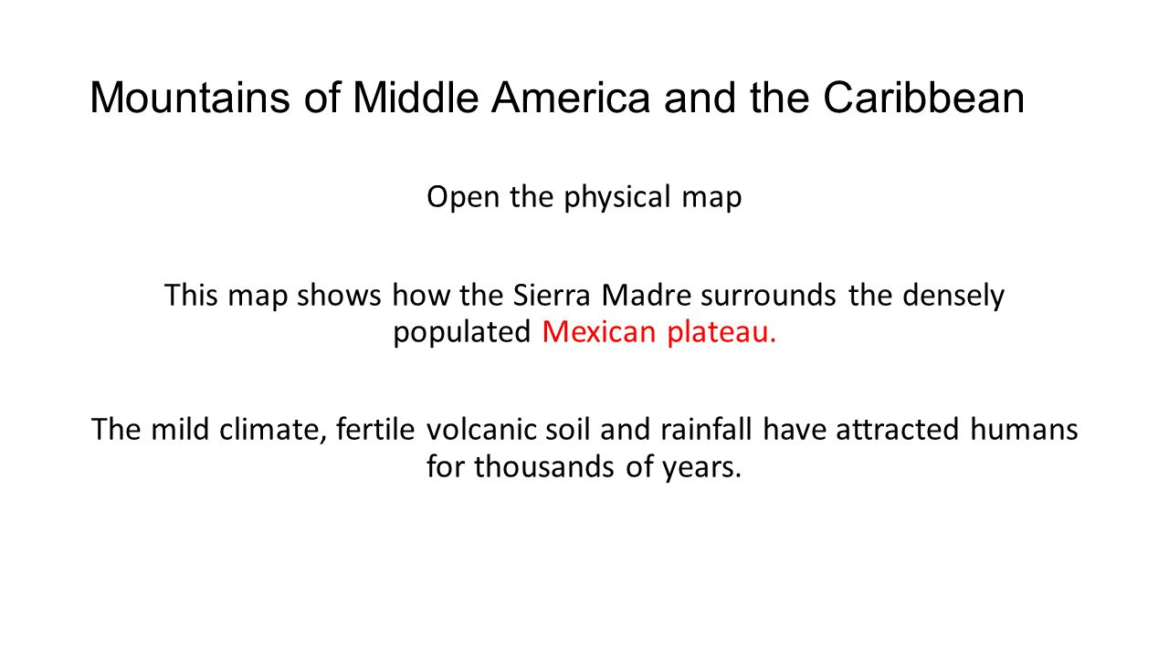 Mountains of Middle America and the Caribbean Open the physical map This map shows how the Sierra Madre surrounds the densely populated Mexican platea