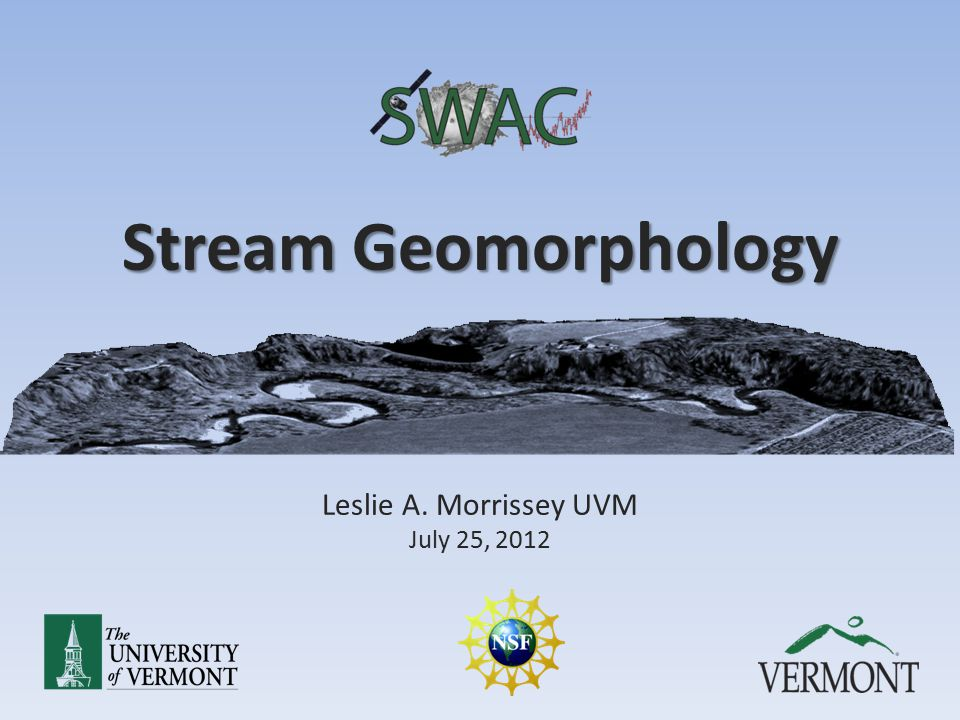 Stream Geomorphology Leslie A. Morrissey UVM July 25, 2012