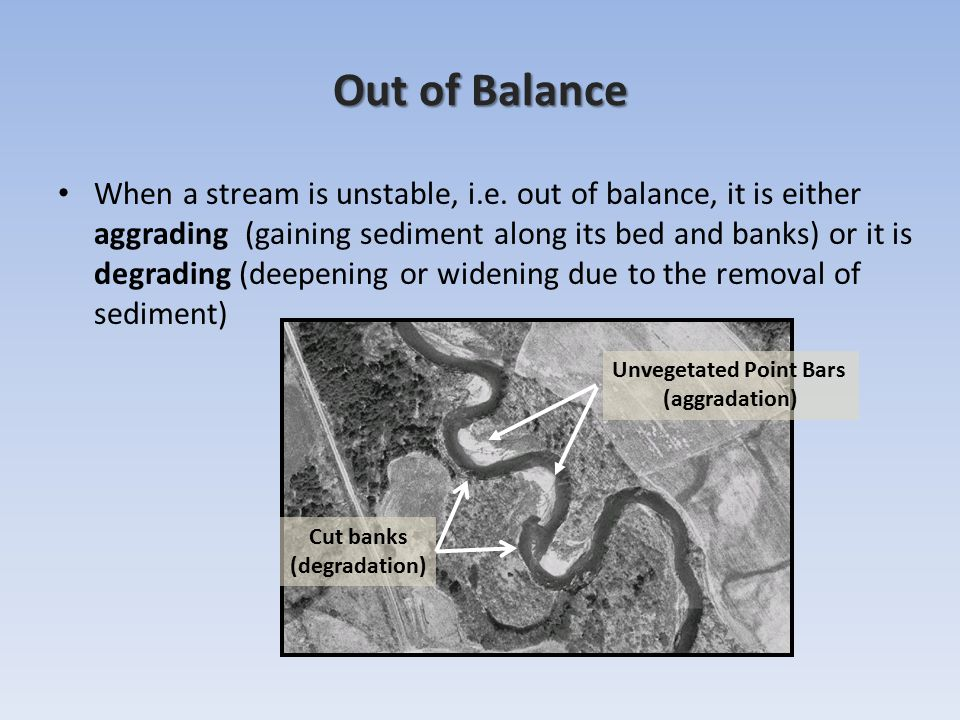 Out of Balance When a stream is unstable, i.e.
