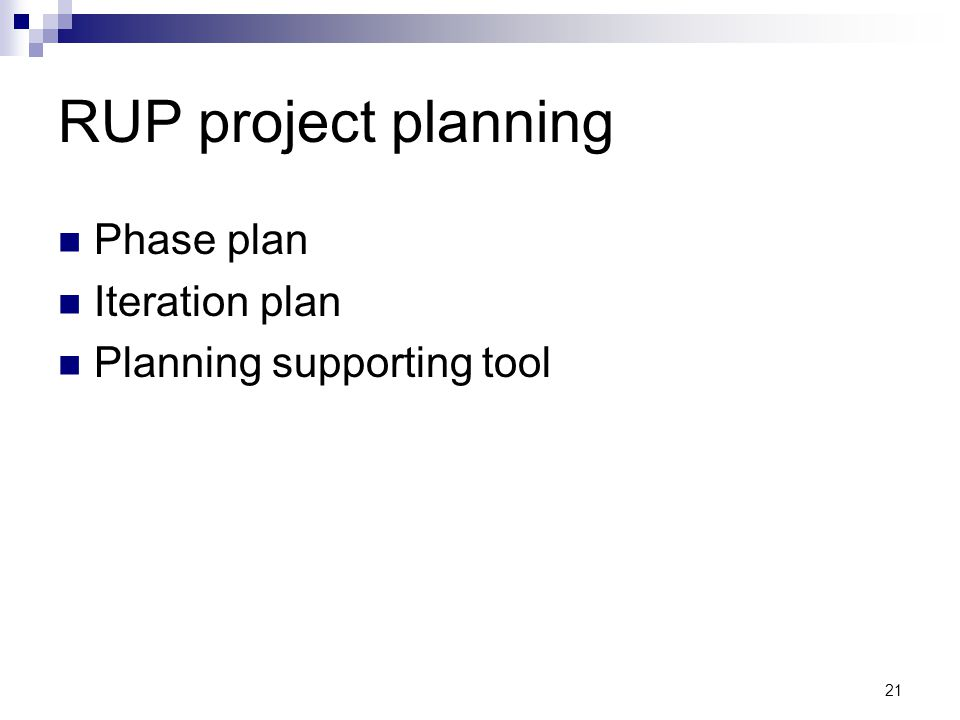 RUP project planning Phase plan Iteration plan Planning supporting tool 21