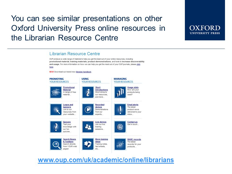 Further help To find out more, please take a guided tour read about the site look for a live online demo email us at onlinemarketing@oup.comonlinemarketing@oup.com