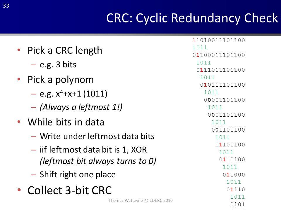 33 CRC: Cyclic Redundancy Check 11010011101100 1011 01100011101100 1011 0111011101100 1011 010111101100 1011 00001101100 1011 0001101100 1011 001101100 1011 01101100 1011 0110100 1011 011000 1011 01110 1011 0101 Pick a CRC length – e.g.
