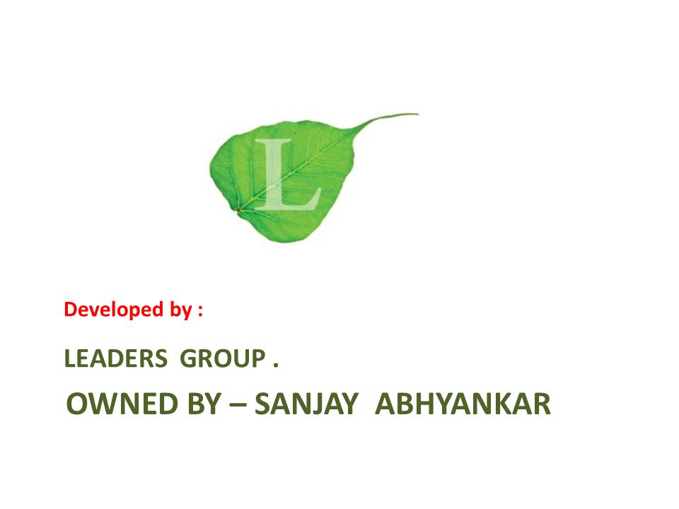 OWNED BY – SANJAY ABHYANKAR Developed by : LEADERS GROUP.