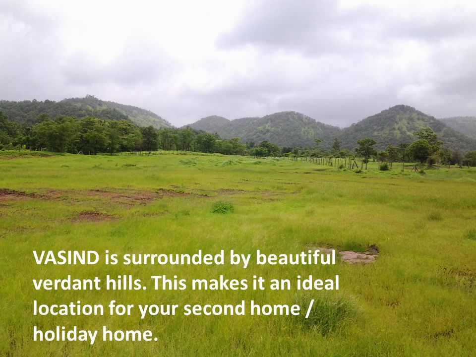 VASIND is surrounded by beautiful verdant hills.