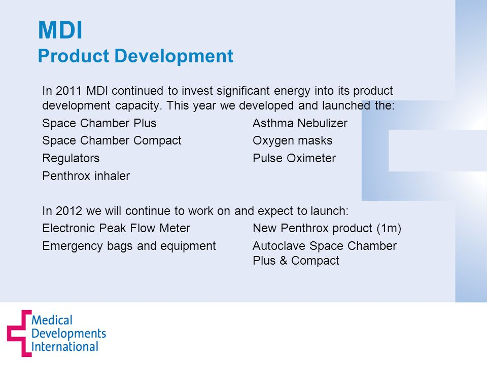 MDI Product Development In 2011 MDI continued to invest significant energy into its product development capacity.