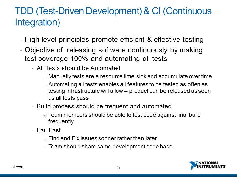 19 ni.com TDD (Test-Driven Development) & CI (Continuous Integration) High-level principles promote efficient & effective testing Objective of releasi