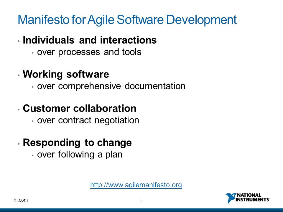 5 ni.com Manifesto for Agile Software Development http://www.agilemanifesto.org Individuals and interactions over processes and tools Working software over comprehensive documentation Customer collaboration over contract negotiation Responding to change over following a plan