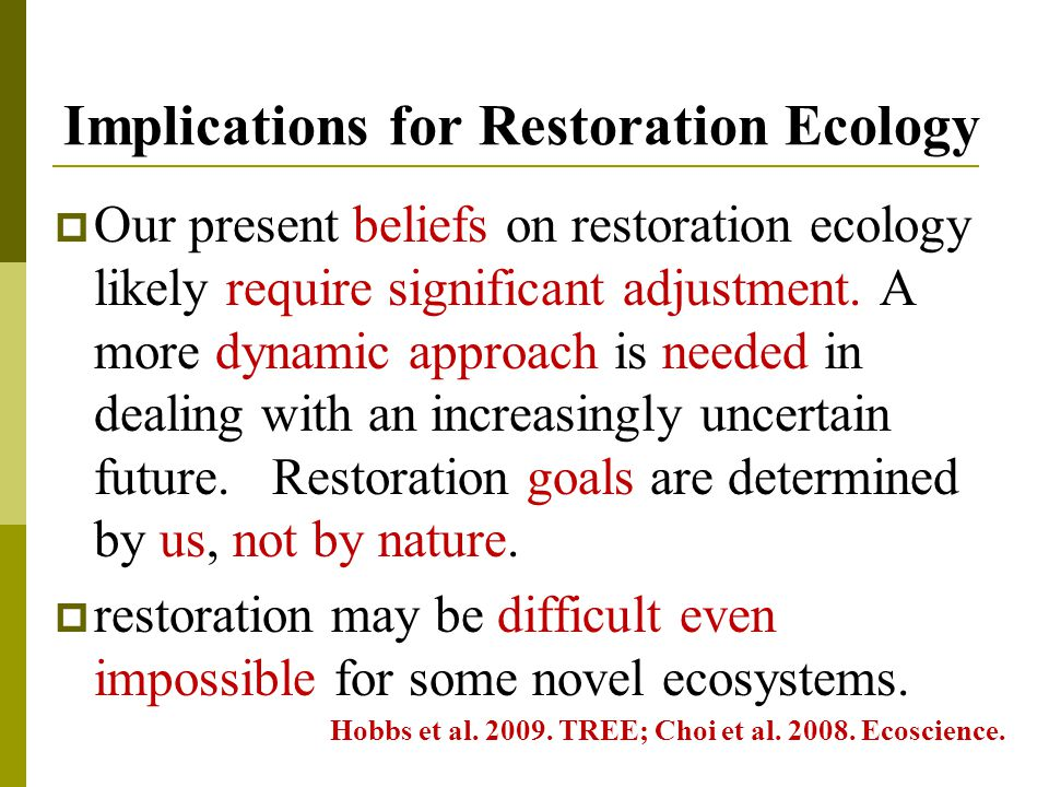 Implications for Restoration Ecology  Our present beliefs on restoration ecology likely require significant adjustment.