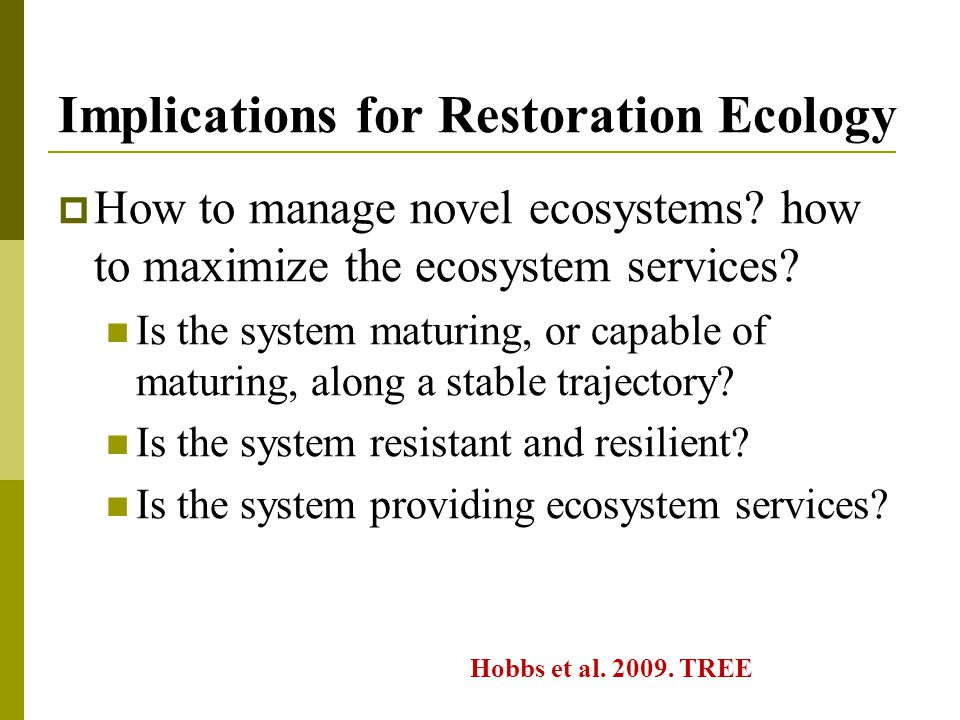 Implications for Restoration Ecology  How to manage novel ecosystems.