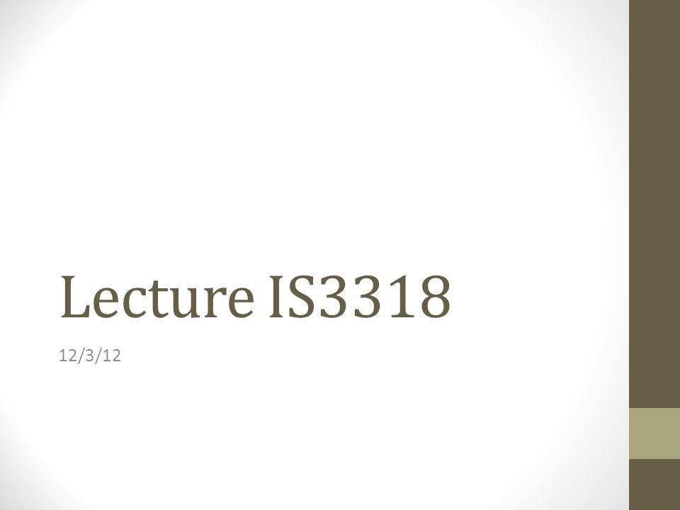 Lecture IS3318 12/3/12