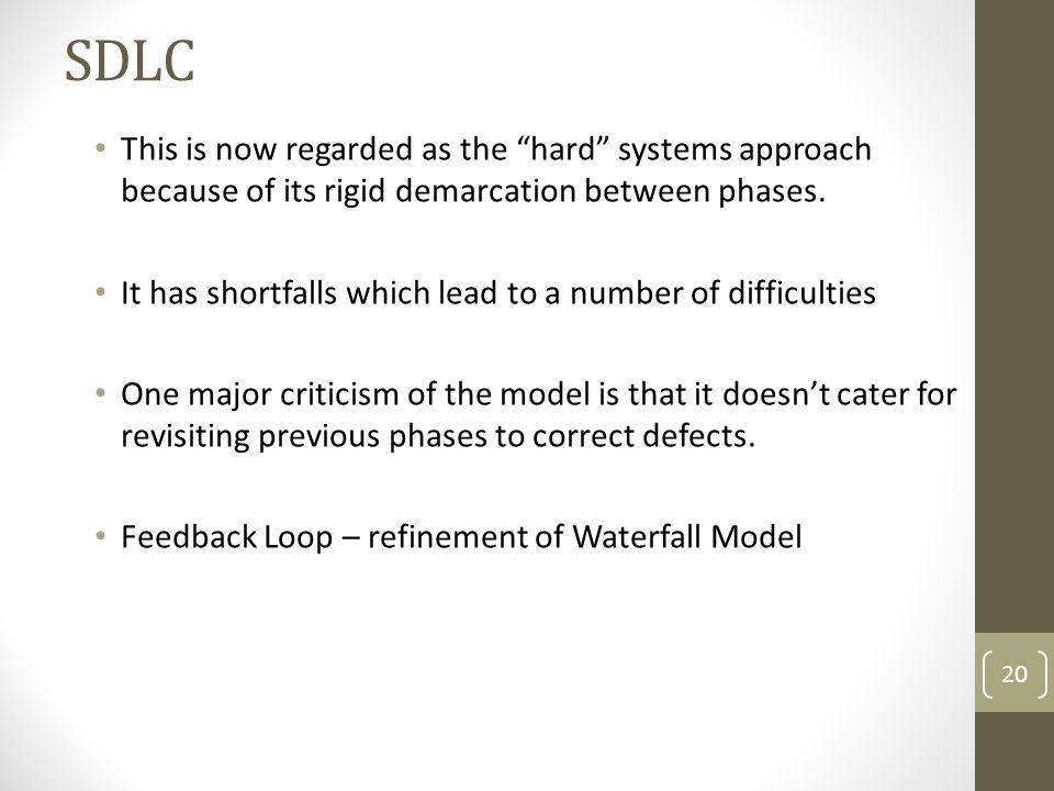 SDLC This is now regarded as the hard systems approach because of its rigid demarcation between phases.