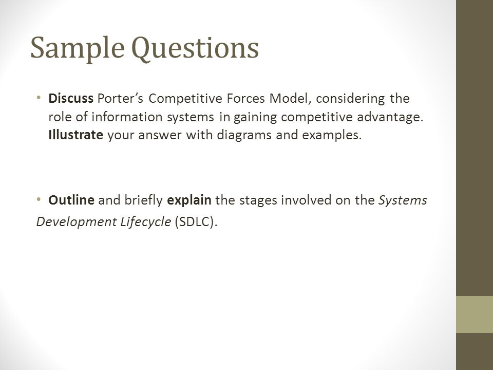 Sample Questions Discuss Porter's Competitive Forces Model, considering the role of information systems in gaining competitive advantage.