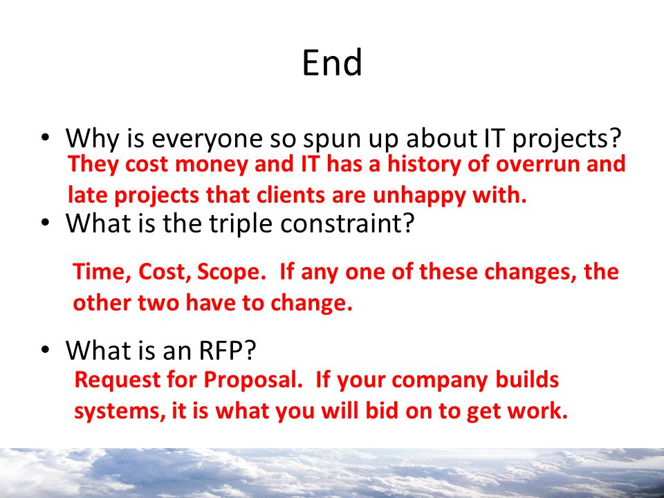 End Why is everyone so spun up about IT projects? What is the triple constraint? What is an RFP? They cost money and IT has a history of overrun and l