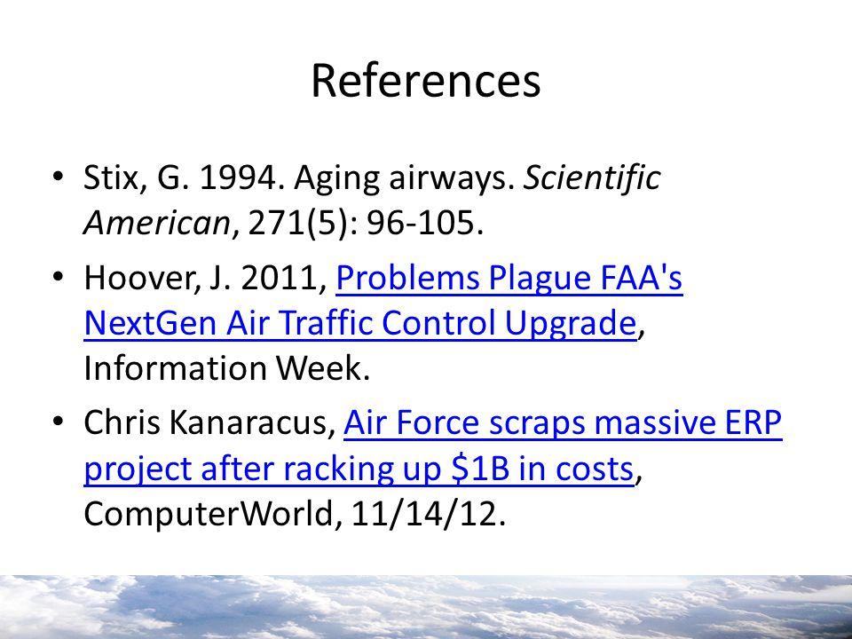 References Stix, G. 1994. Aging airways. Scientific American, 271(5): 96-105. Hoover, J. 2011, Problems Plague FAA's NextGen Air Traffic Control Upgra