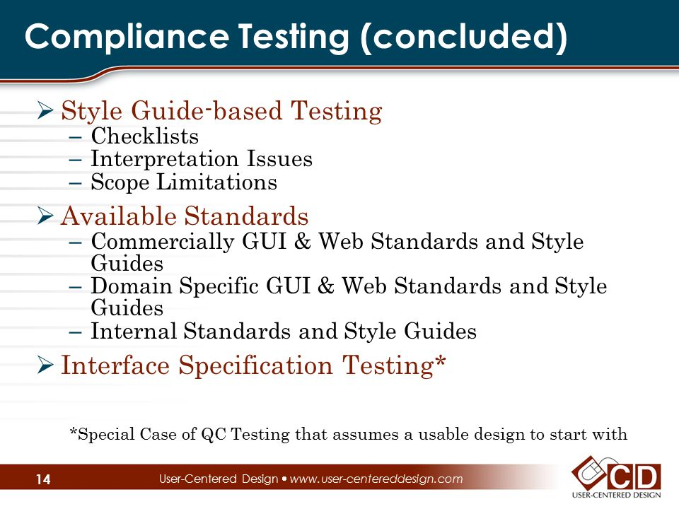 Compliance Testing (concluded)  Style Guide-based Testing – Checklists – Interpretation Issues – Scope Limitations  Available Standards – Commercial