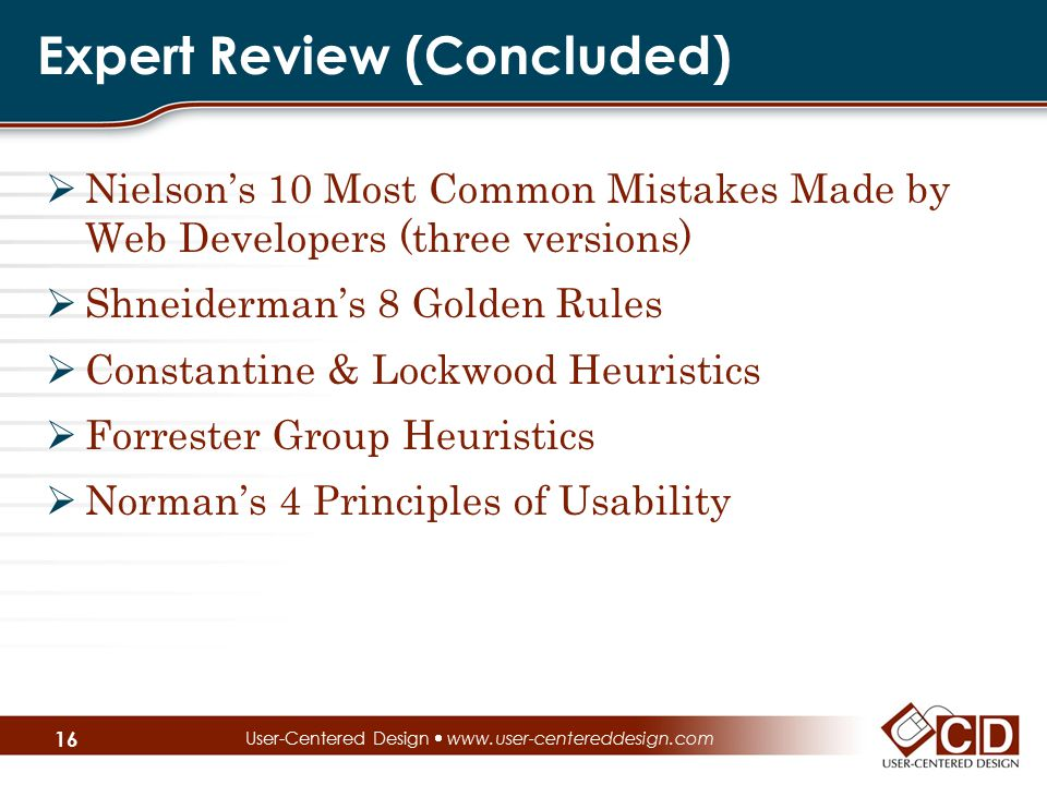 Expert Review (Concluded)  Nielson's 10 Most Common Mistakes Made by Web Developers (three versions)  Shneiderman's 8 Golden Rules  Constantine & L