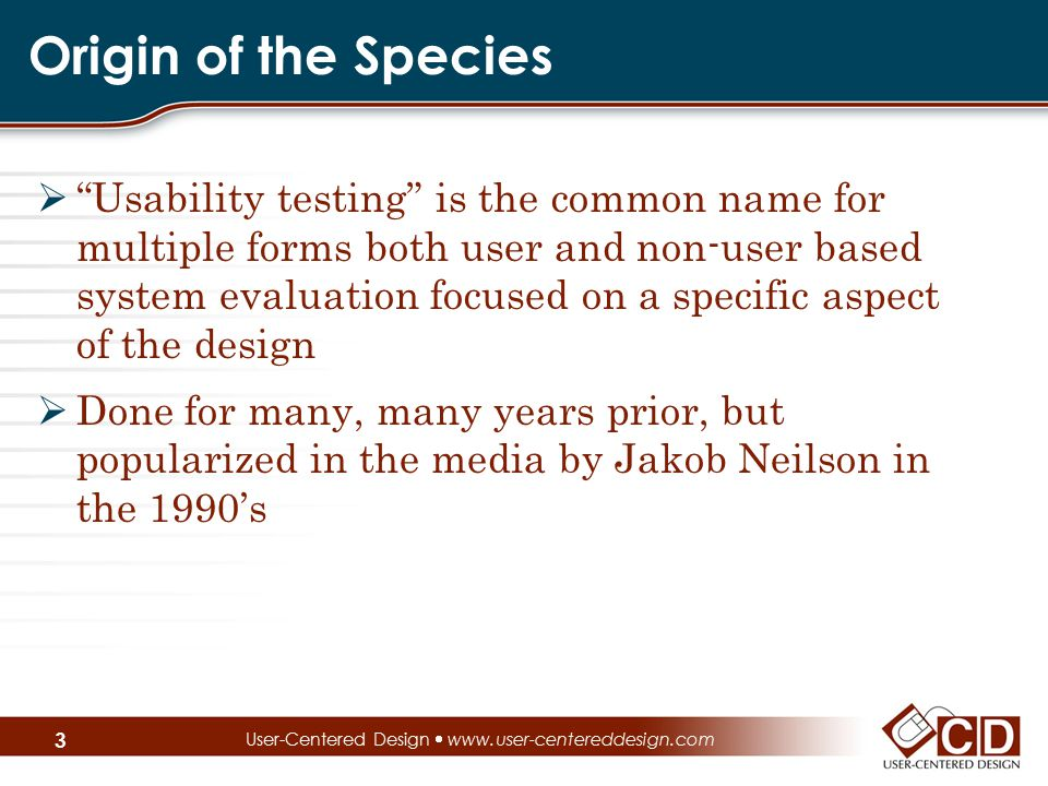 "Origin of the Species  ""Usability testing"" is the common name for multiple forms both user and non-user based system evaluation focused on a specific"
