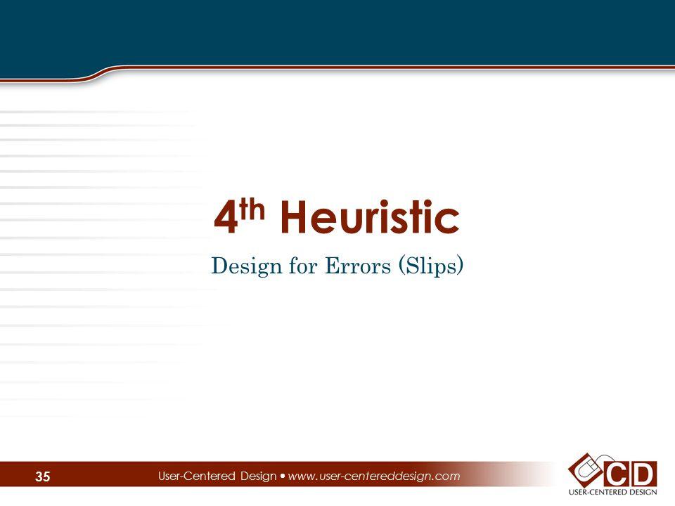 4 th Heuristic Design for Errors (Slips) User-Centered Design  www.user-centereddesign.com 35