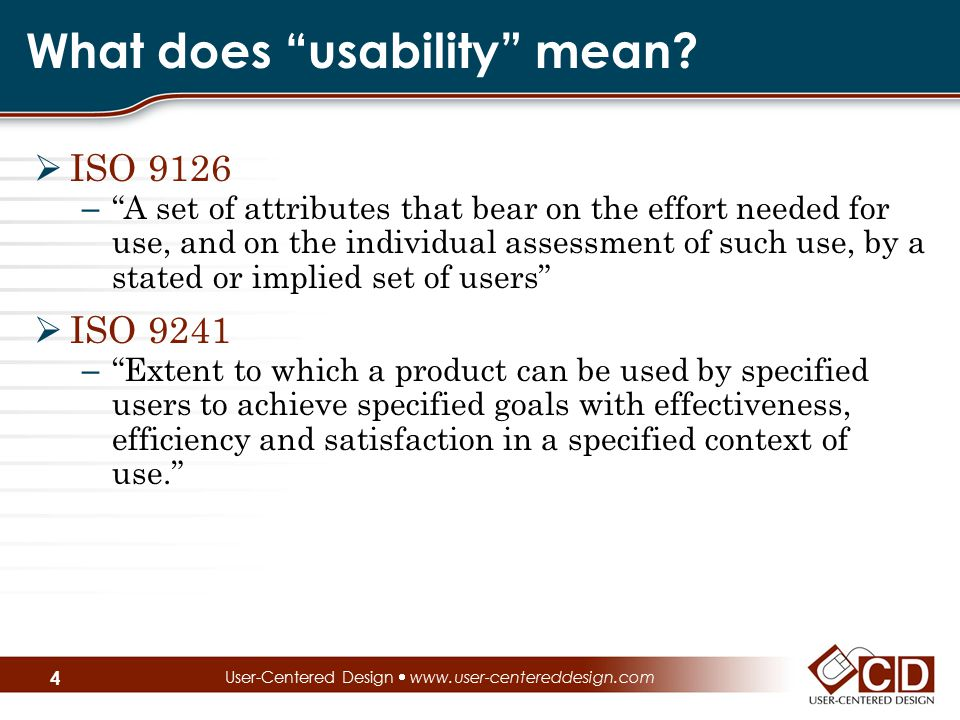 "4 What does ""usability"" mean?  ISO 9126 – ""A set of attributes that bear on the effort needed for use, and on the individual assessment of such use,"