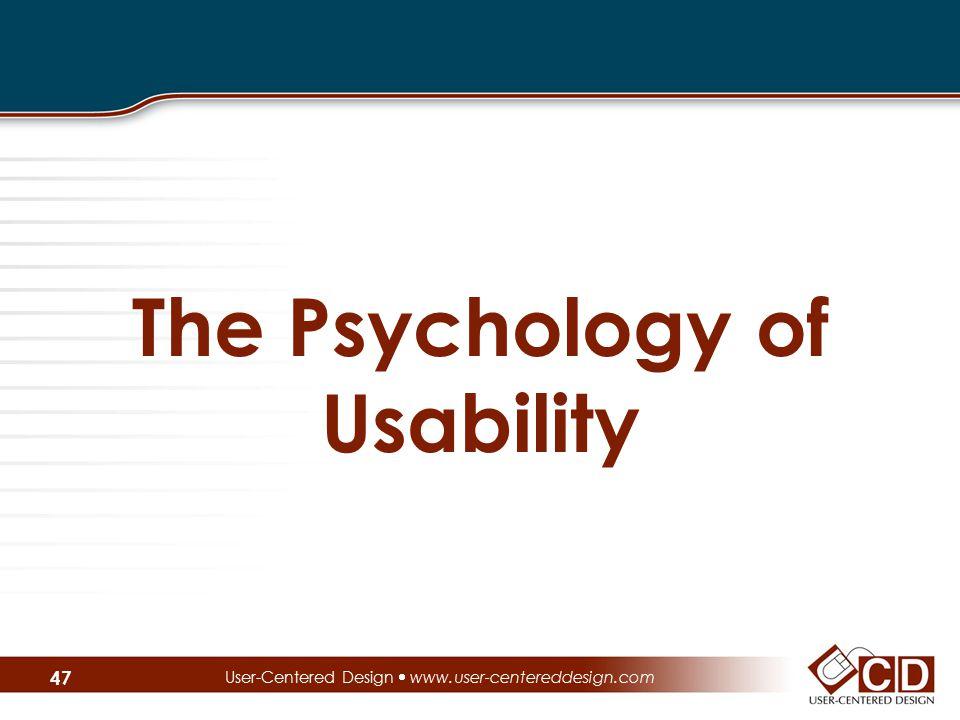 The Psychology of Usability User-Centered Design  www.user-centereddesign.com 47