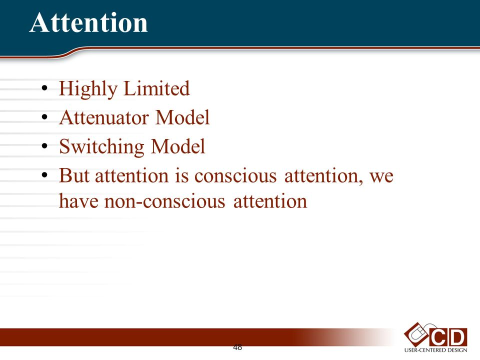 Attention Highly Limited Attenuator Model Switching Model But attention is conscious attention, we have non-conscious attention 48