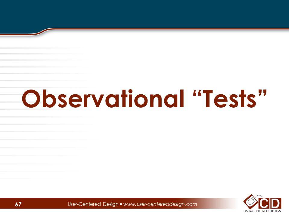 Observational Tests User-Centered Design  www.user-centereddesign.com 67