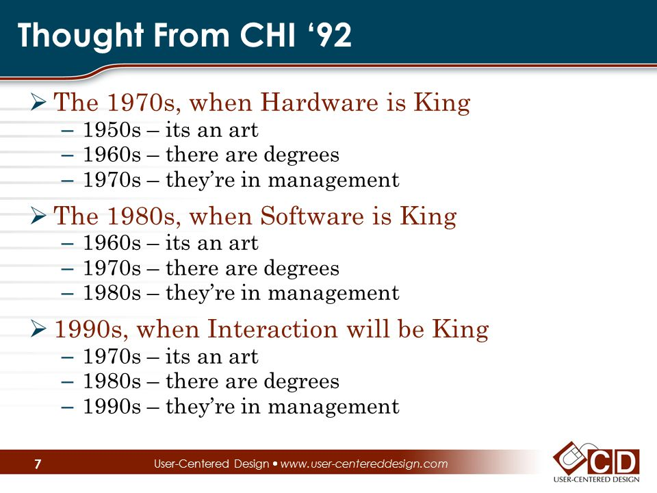 Thought From CHI '92  The 1970s, when Hardware is King – 1950s – its an art – 1960s – there are degrees – 1970s – they're in management  The 1980s,