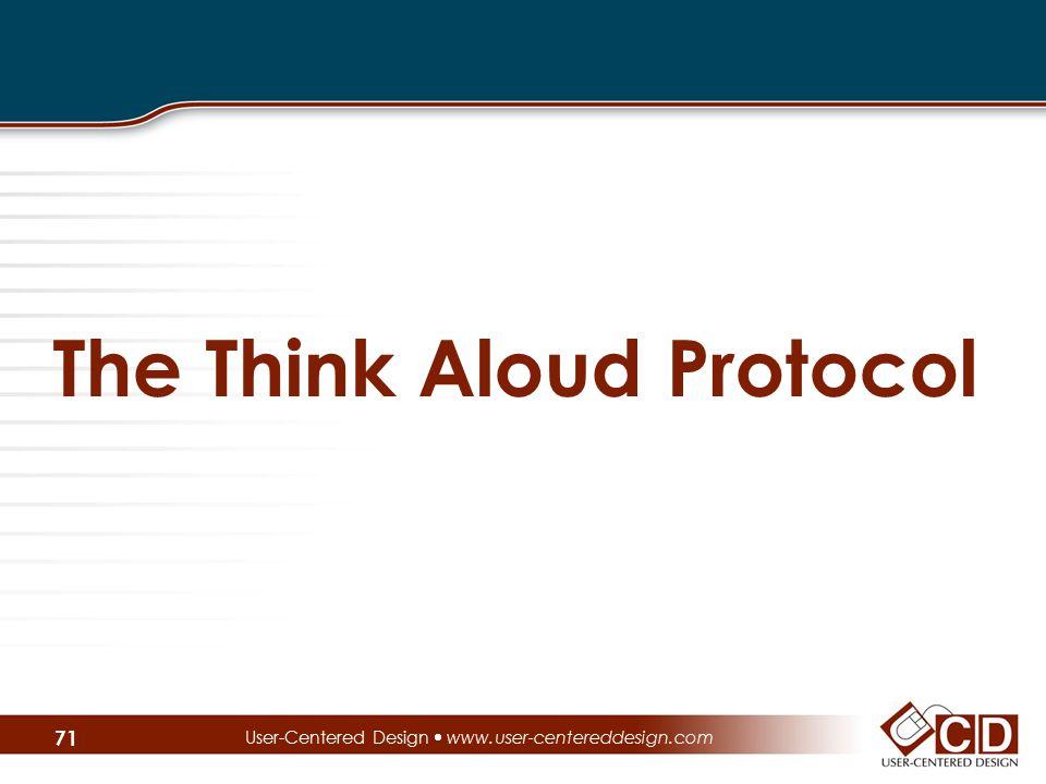 The Think Aloud Protocol User-Centered Design  www.user-centereddesign.com 71