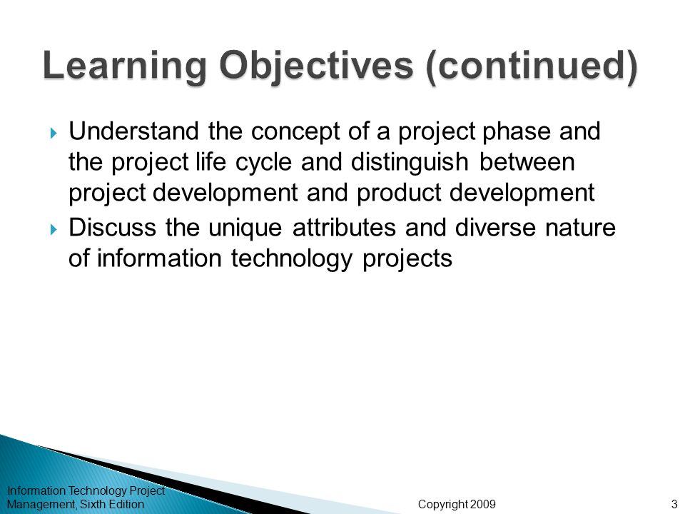 Copyright 2009  Understand the concept of a project phase and the project life cycle and distinguish between project development and product developm