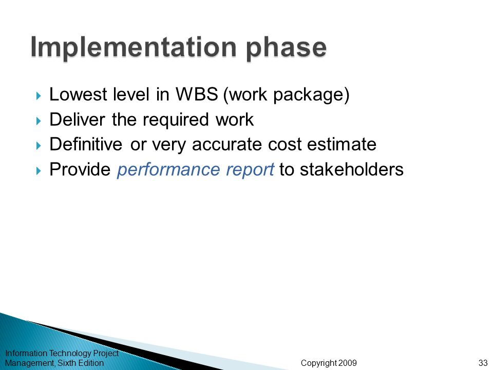 Copyright 2009  Lowest level in WBS (work package)  Deliver the required work  Definitive or very accurate cost estimate  Provide performance repo
