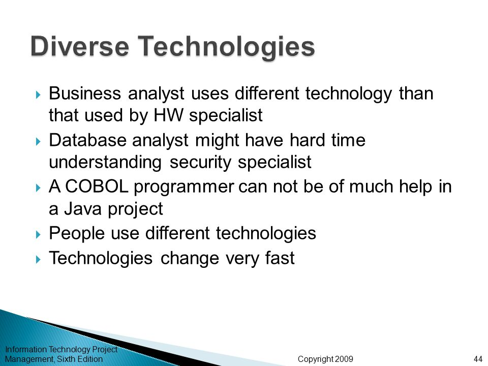 Copyright 2009  Business analyst uses different technology than that used by HW specialist  Database analyst might have hard time understanding secu